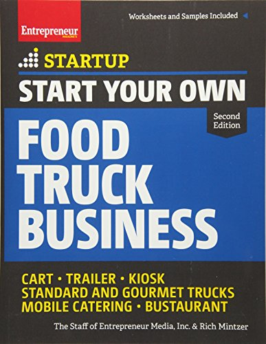 Start Your Own Food Truck Business: Cart • Trailer • Kiosk • Standard and Gourmet Trucks • Mobile Catering • Bustaurant (StartUp Series) - Mobile Serie