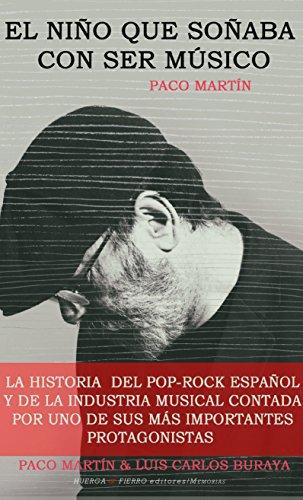 EL NIÑO QUE SOÑABA CON SER MUSICO (MEMORIAS) por PACO MARTÍN