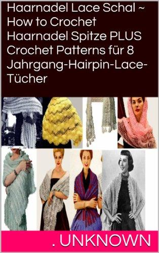 Haarnadel Lace Schal ~ How to Crochet Haarnadel Spitze PLUS Crochet Patterns für 8 Jahrgang-Hairpin-Lace-Tücher
