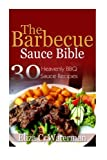 Best Barbecue Books - The Barbecue Sauce Bible: 30 Heavenly BBQ Sauce Review