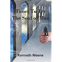 Times To Try The Soul Of Man by Kenneth Weene (2015-04-06)