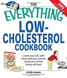 The Everything Low-Cholesterol Cookbook: Lower Your LDL with these Delicious, Low-Fat Meals Your Whole Family will Love! (Everything (Cooking))