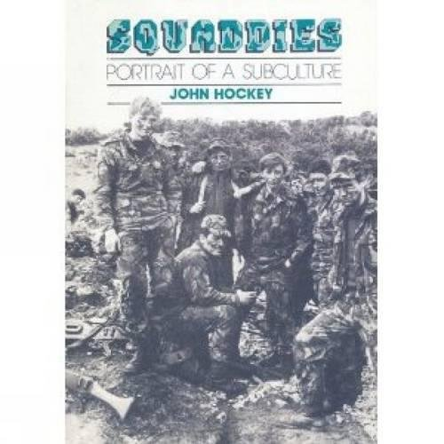 Squaddies: Portrait of a Subculture por John Hockey