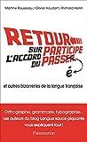 Retour sur l'accord du participe passé. Et autres bizarreries de la langue française (DOCS, TEMOIGNAG)
