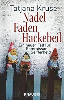 Nadel, Faden, Hackebeil: Ein neuer Fall für Kommissar Seifferheld (Kommissar Seifferheld ermittelt) von [Kruse, Tatjana]