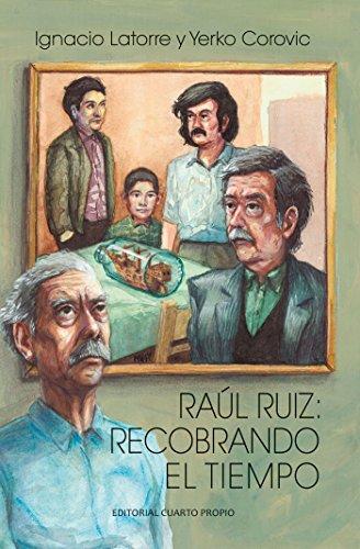 Raúl Ruiz: Recobrando el tiempo de [Latorre Gómez, Ignacio, Corovic Sandoval,