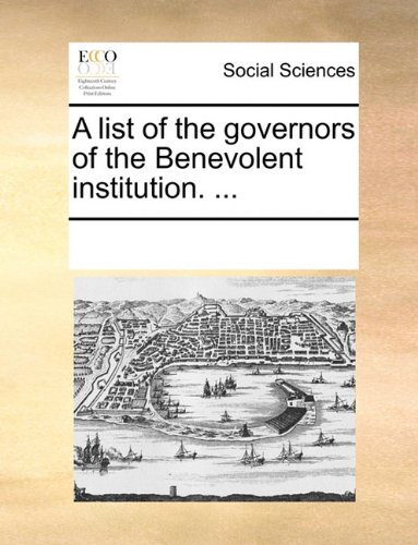 A list of the governors of the Benevolent institution. ...
