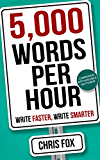5,000 Words Per Hour: Write Faster, Write Smarter: Write Faster, Write Smarter (English Edition)