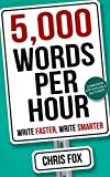 5,000 Words Per Hour: Write Faster, Write Smarter