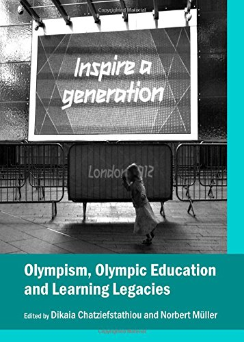 Olympism, olympic education and learning legacies / ed. by Dikaia Chatziefstathiou and Norbert Müller | Chatziefstathiou, Dikaia