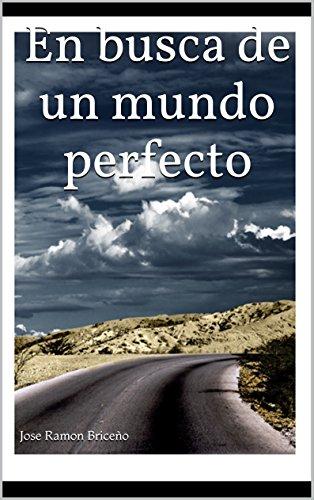 En busca de un mundoperfecto por Jose Ramon Briceño