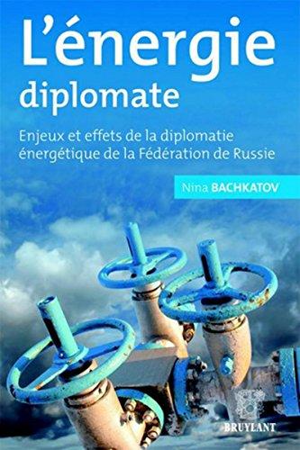 L'énergie diplomate: Enjeux et effets de la diplomatie énergétique de la Fédération de Russie