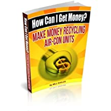 How Can I Get Money?, Make Money Recycling Air-Con Units (English Edition)