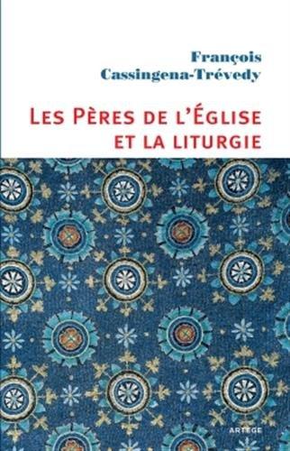 Les Pères de l'Eglise et la liturgie par François Cassingena-Trévedy