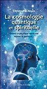 La Cosmologie quantique et spirituelle par Heyes