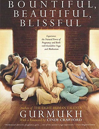 Bountiful, Beautiful, Blissful: Experience the Natural Power of Pregnancy and Birth with Kundalini Yoga and Meditation por Gurmukh Kaur Khalsa