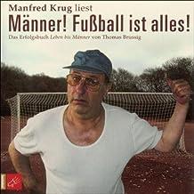 Männer! Fußball ist alles!