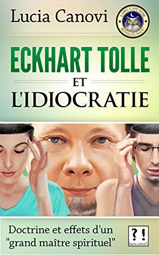"""Eckhart Tolle et l'idiocratie: Doctrine et effets d'un """"grand maître spirituel"""""""