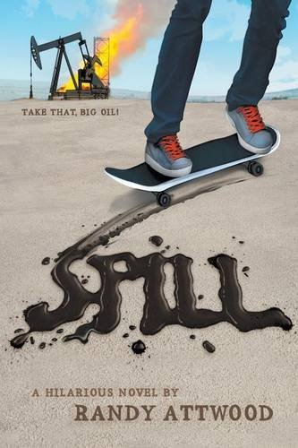 SPILL: Take That, Big Oil! by Randy Attwood (2014-09-10)