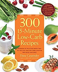 300 15-Minute Low-Carb Recipes: Hundreds of Delicious Meals That Let You Live Your Low-Carb Lifestyle and Never Look Back by Dana Carpender (2011-04-01)