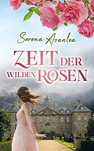 Zeit der wilden Rosen: Ein Familiengeheimnis-Roman -