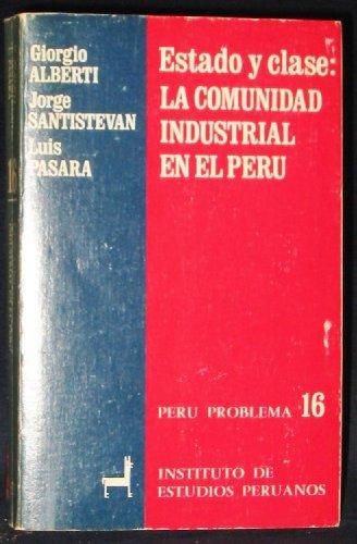 Estado Y Clase: La Comunidad Industrial En El Peru