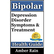 Bipolar-Depression Disorder Symptoms and Treatment (Mood Disorders, Depression Signs, Anxiety Symptoms Book 1) (English Edition)