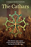 The Cathars: The History and Legacy of the Gnostic Christian Sect During the Middle Ages