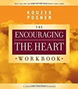 The Encouraging the Heart Workbook: A Leader's Guide to Rewarding and Recognizing Others (J-B Leadership Challenge: Kouzes/Posner) by James M. Kouzes (2006-09-01)