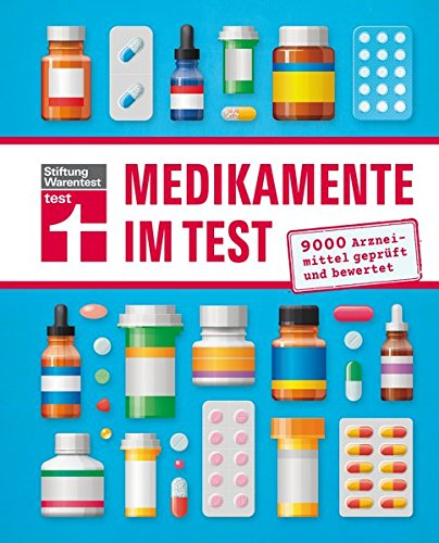 Medikamente im Test: 9000 Arzneimittel geprüft und bewertet | Handbuch von Stiftung Warentest mit Wechselwirkungen, Nebenwirkungen und Wirkstoffen