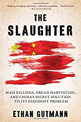The Slaughter: Mass Killings, Organ Harvesting, and China's Secret Solution to Its Dissident Problem by Gutmann Ethan (2014-09-12)