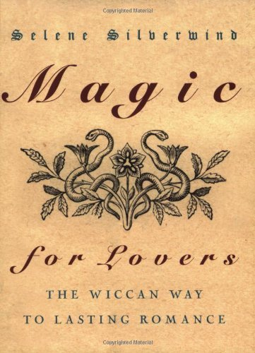 Magic for Lovers: Create Lasting Love with Wiccan Spells and Tantric Techniques by Selene Silverwind (2003-06-02)