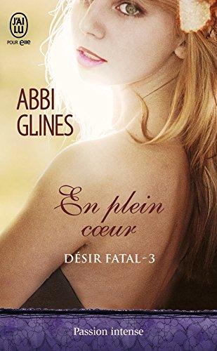 Désir fatal (Tome 3) - En plein coeur par Abbi Glines