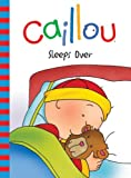 Caillou: Sleeps Over (Backpack Series) by Nicole Nadeau PhD (2009-09-01)