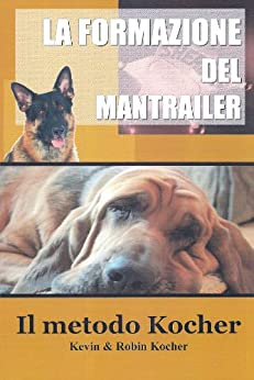 How to Train a Police Bloodhound and Scent Discriminating Patrol Dog (Italian Edition)