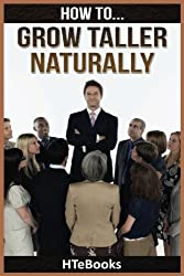 How To Grow Taller Naturally: Quick Results Guide by HTeBooks (2016-07-07)