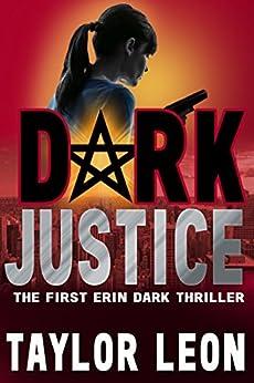 Dark Justice (The Erin Dark Series Book 1) by [Leon, Taylor]