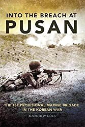 Into the Breach at Pusan: The 1st Provisional Marine Brigade in the Korean War (Campaigns and Commanders Series) by Kenneth W. Estes (2012-05-07)