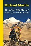 30 Jahre Abenteuer: Unterwegs in den Wüsten der Erde - Michael Martin