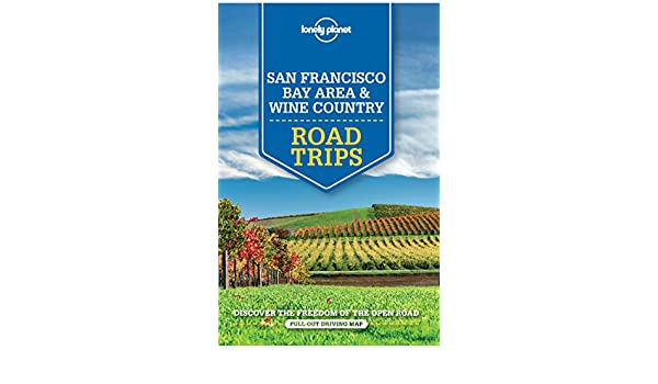 Lonely Planet San Francisco Bay Area & Wine Country Road Trips ...