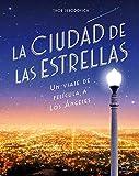 La ciudad de las estrellas: Un viaje de película a Los Ángeles (Guías ilustradas)