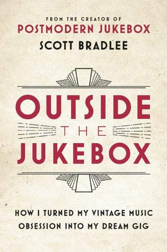 Outside the Jukebox: How I Turned My Vintage Music Obsession into My Dream Gig par Scott Bradlee