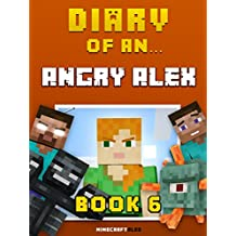 Diary of an Angry Alex: Book 6 [An Unofficial Minecraft Book] (Minecraft Tales 54) (English Edition)