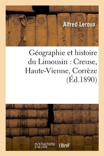 Géographie et histoire du Limousin : Creuse, Haute-Vienne, Corrèze (Éd.1890) par Alfred Leroux