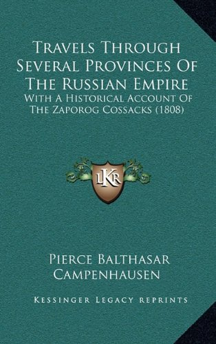 Travels Through Several Provinces of the Russian Empire: With a Historical Account of the Zaporog Cossacks (1808) with a Historical Account of the Zaporog Cossacks (1808)