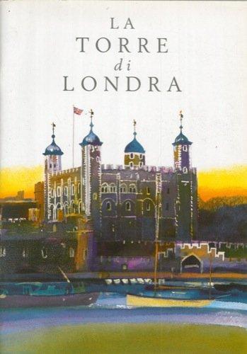 La Torre di Londra. Palazzo Reale e fortezza di sua Maesta'.