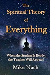The Spiritual Theory of Everything by Mike Nach (2015-12-15)