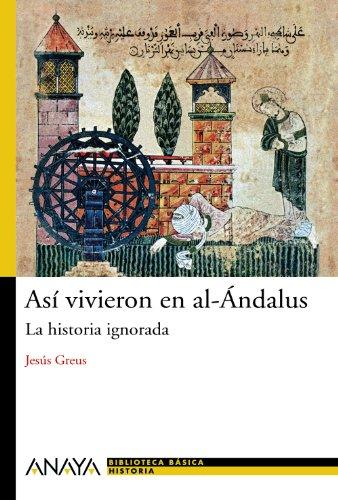 Así vivieron en al-Ándalus: La historia ignorada (Historia Y Literatura - Nueva Biblioteca Básica De Historia) por Jesús Greus