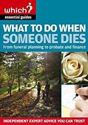 What to Do When Someone Dies: From Funeral Planning to Probate and Finance (