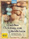 Buddhas Anleitung zum Glücklichsein (mit CD): Fünf Weisheiten, die Ihren Alltag verändern (GU Mind & Soul Textratgeber)